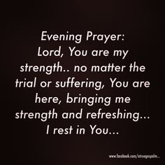 Evening Prayer: Lord, You are my strength.. I rest in You.. #eveningprayer #prayer #rest #trust #faith #strength #blessed #instaquote #quote #seekgod #godsword #godislove #gospel #jesus #jesussaves #teamjesus #LHBK #youthministry #preach #testify #pray