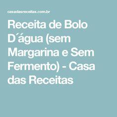 Receita de Bolo D´água (sem Margarina e Sem Fermento) - Casa das Receitas