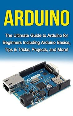 Arduino: The Ultimate Guide to Arduino for Beginners Including Arduino Basics, Tips & Tricks, Projects, and More! - http://www.books-howto.com/arduino-the-ultimate-guide-to-arduino-for-beginners-including-arduino-basics-tips-tricks-projects-and-more/
