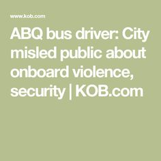 ABQ bus driver: City misled public about onboard violence, security | KOB.com
