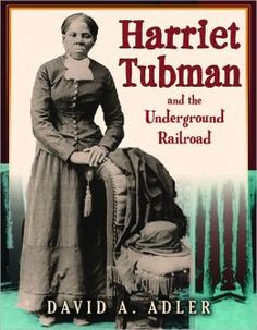Harriet Tubman and the Underground Railroad - David A. Adler