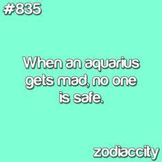 Hide yo kids hide yo wife cause the aquaris is coming to get you (I am an aquaris) it's true