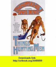 THINGS HUNTING MEN (Starhunters) (9780671654122) David Drake , ISBN-10: 0671654128  , ISBN-13: 978-0671654122 ,  , tutorials , pdf , ebook , torrent , downloads , rapidshare , filesonic , hotfile , megaupload , fileserve