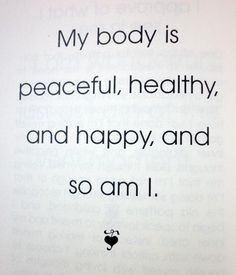 """#affirmation: """"My body is peaceful, healthy, and happy, and so am I."""" ~ Louise L. Hay"""