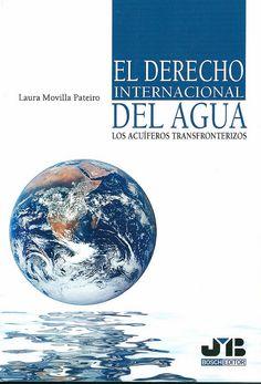 El derecho internacional del agua : los acuíferos transfronterizos / Laura Movilla Pateiro ; prólogo de José Manuel Sobrino Heredia, 2014