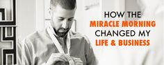 In this post I share how my life and business has changed after adopting The Miracle Morning.
