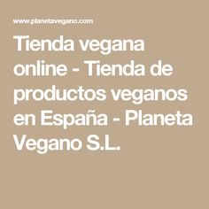 Tienda vegana online - Tienda de productos veganos en España - Planeta Vegano S.L.