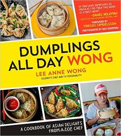 Dumplings All Day Wong: A Cookbook of Asian Delights From a Top Chef: Lee Anne Wong: 9781624140594: Amazon.com: Books