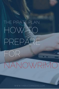 NaNoWriMo...The Pirate Plan! — YA Buccaneers // If you've always wanted to write a novel, but never quite got around to it. NaNoWriMo is for you. And if you're a seasoned novelist, NaNo is a great way to have a little fun and write the majority of that next idea in thirty days. You'll have plenty of people rooting for you, and lots of incentive to reach the goal of 50,000 words in one month. That's approximately 1667 words a day. Not too bad, huh?