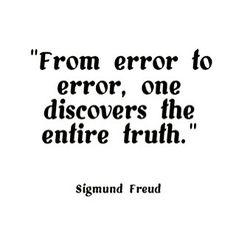 """""""De erro em erro descobre-se a verdade completa"""", Sigmund Freud"""