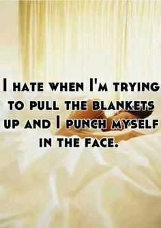 Punching yourself in the face when pulling the blankets up