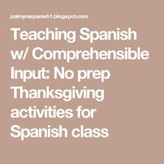 Teaching Spanish w/ Comprehensible Input: No prep Thanksgiving activities for Spanish class