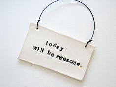 today will be awesome Ceramic Wall Hanging by alluvial on Etsy, $15.00