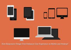 How Responsive Design Does Enhances User Experience on Mobile and Desktop?