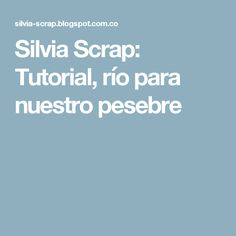 Silvia Scrap: Tutorial, río para nuestro pesebre
