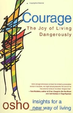 Courage: The Joy of Living Dangerously by Osho, http://www.amazon.com/dp/0312205171/ref=cm_sw_r_pi_dp_3tOFqb0YF7T1P