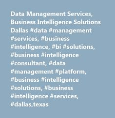 Data Management Services, Business Intelligence Solutions Dallas #data #management #services, #business #intelligence, #bi #solutions, #business #intelligence #consultant, #data #management #platform, #business #intelligence #solutions, #business #intelligence #services, #dallas,texas http://degree.nef2.com/data-management-services-business-intelligence-solutions-dallas-data-management-services-business-intelligence-bi-solutions-business-intelligence-consultant-data-management-platform/  # A…