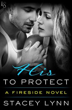 Toot's Book Reviews: Spotlight, Teasers & Giveaway: His to Protect (Fireside #2) by Stacey Lynn