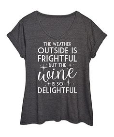 f831cb62d162 Heather Charcoal 'Weather Outside Is Frightful' Tee - Plus. Christmas Shirts  ...
