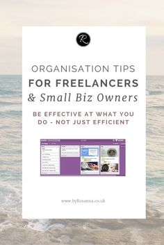 Organisation tips for freelancers and small business owners (be effective, not just efficient)