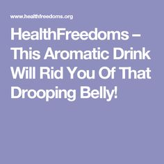 HealthFreedoms – This Aromatic Drink Will Rid You Of That Drooping Belly!