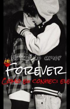 Forever: Como eu conheci ele. - Cap...1* Começo de uma Historia de amor (Não) típica. #wattpad #romance