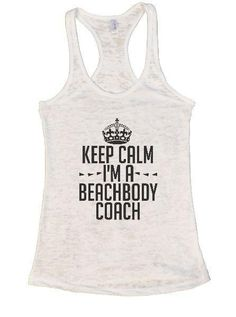 9f630f6715a525 Keep Calm I m A Beachbody Coach Burnout Tank Top By Funny Threadz
