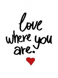 Love where you are   Crie seu quadro com essa imagem! https://www.onthewall.com.br/design-by-on-the-wall/love-where-you-are