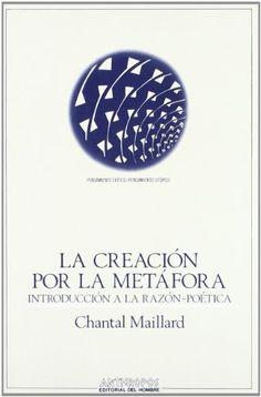 La Creación por la metáfora : introducción a la razón-poética / Chantal Maillard