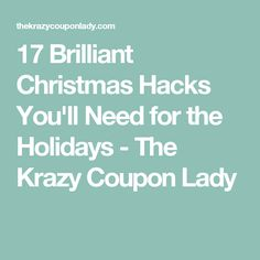 17 Brilliant Christmas Hacks You'll Need for the Holidays - The Krazy Coupon Lady