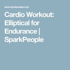 Cardio Workout: Elliptical for Endurance | SparkPeople