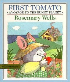 First Tomato a Voyage to the Bunny Planet: A story about comforting places and memories.  Not quite as enjoyable as the Max books but enjoyable none the less.