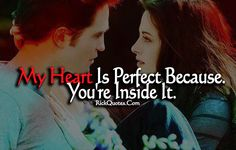 Love Quotes | My Heart is Perfect Kristen Stewart and Robert Pattinson Love Couple