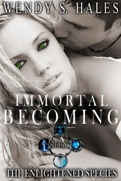 **FREE**  Immortal Becoming (The Enlightened Species Book One) by Wendy S. Hales, http://www.amazon.com/dp/B0074U5FT0/ref=cm_sw_r_pi_dp_K-g1rb03P2MS5