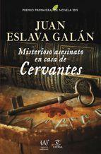 misterioso asesinato en casa de cervantes (premio primavera 2015)-juan eslava galan-9788467043969