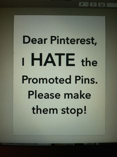 Pinterest: Promoted Pins do NOT need to be in a pinner's homfeed. STOP ignoring feedback on promoted pins! STOP sending back the same promoted pins over and over and over and over again! And allow pinners to block ALL promoted pins from a company.
