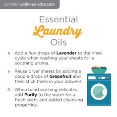 Ways to Use Essential Oils in Your Laundry: Add lavender to the rinse cycle, add grapefruit to used dryer sheets, or add Purify to the delicate cycle for a fresh clean. More ideas using doTERRA oils at http://www.greenwarriormama.com.