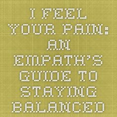 I feel your pain: An empath's guide to staying balanced