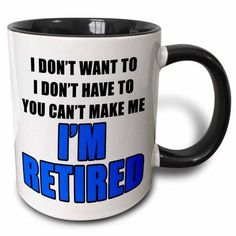 3dRose You Cant Make Me Im Retired Blue, Two Tone Black Mug, 11oz