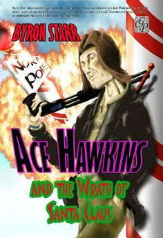 Ace Hawkins and the Wrath of Santa Claus by Byron Starr. $3.50. Author: Byron Starr. 191 pages. Publisher: Creative Guy Publishing (January 1, 2010)