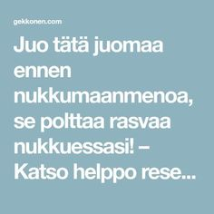 Juo tätä juomaa ennen nukkumaanmenoa, se polttaa rasvaa nukkuessasi! – Katso helppo resepti! Body Care, Health And Beauty, Recipies, Good Food, Food And Drink, Health Fitness, Healthy Recipes, Healthy Food, Good Things