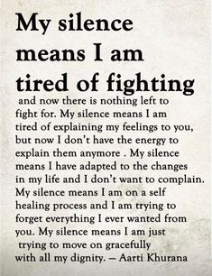 Trying to move on. My silence comes from a place of love. Once wounds are turned to scars my silence can be broken. Positive Quotes, Motivational Quotes, Inspirational Quotes, Wisdom Quotes, Quotes To Live By, Fight For Life Quotes, Changes In Life Quotes, End Of Life Quotes, Quotes Quotes