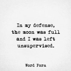 Full moon - left unsupervised - #wordporn