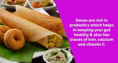 Dosa is a popular staple food of South India & are considered healthy due to their low calories. Only 2 grams of the fat is saturated, which is beneficial.