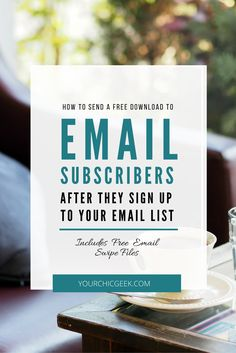 How to send a free download to email subscribers after they sign up yo your email list. (Includes Free Email Swipe Files) << Your Chic Geek // marketing