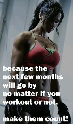 """Because the next few months will go by no matter if you workout or not. Make them count"" 