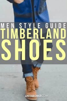 How To Wear Timberland Boots: Men's Style Guide