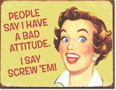Ephemera Bad Attitude Sign is a brand new vintage tin sign made to look vintage, old, antique, retro. Purchase your vintage tin sign from the Vintage Sign Shack and save. Vintage Humor, Retro Humor, Vintage Posters, Retro Vintage, Retro Funny, Vintage Quotes, Vintage Woman, Retro Posters, Funny Vintage