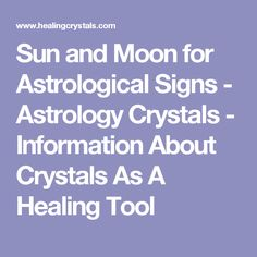 Sun and Moon for Astrological Signs - Astrology Crystals - Information About Crystals As A Healing Tool