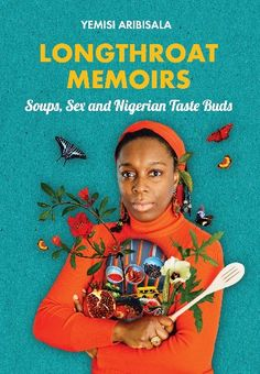 YemisiI Aribisala,First Black African To Win The Prestigious John Avery Award For 'LONGTHROAT MEMOIRS : Soups,Sex And Nigerian Taste Buds